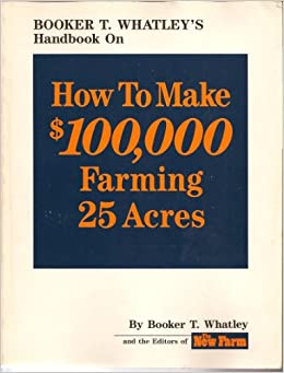 Booker T. Whatley, How to Make $100,000 Farming 25 Acres